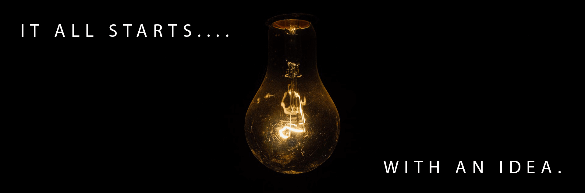 It all starts with an idea - A light bulb moment.